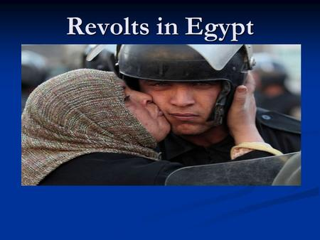 Revolts in Egypt. On January 25th, 2011 the protests began in Egypt against Mubarak. The tension grows in Egypt, where there have been today the first.