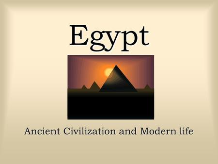Egypt Ancient Civilization and Modern life Historical Overview Ancient Egypt was the birthplace of one of the Worlds greatest civilizations. It was far.