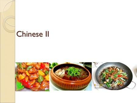 Chinese II Chinese II. We will learn: 1. Chinese cuisine 2. Basic food name 3. Ordering your food in a restaurant.