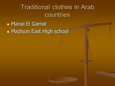 Traditional clothes in Arab countries Manal El Gamal Manal El Gamal Madison East High school Madison East High school.