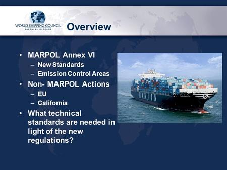 Overview MARPOL Annex VI –New Standards –Emission Control Areas Non- MARPOL Actions –EU –California What technical standards are needed in light of the.