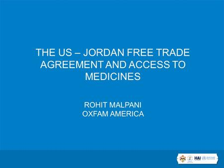 THE US – JORDAN FREE TRADE AGREEMENT AND ACCESS TO MEDICINES ROHIT MALPANI OXFAM AMERICA.