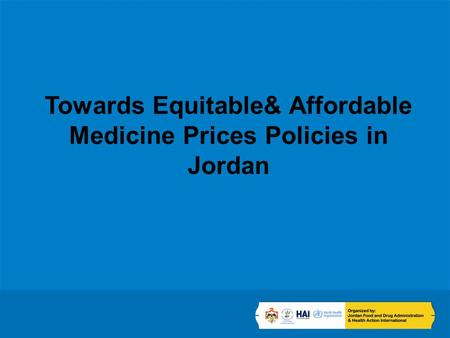 Towards Equitable& Affordable Medicine Prices Policies in Jordan.