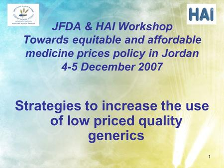 1 JFDA & HAI Workshop Towards equitable and affordable medicine prices policy in Jordan 4-5 December 2007 Strategies to increase the use of low priced.