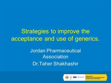 Strategies to improve the acceptance and use of generics. Jordan Pharmaceutical Association Dr.Taher Shakhashir.