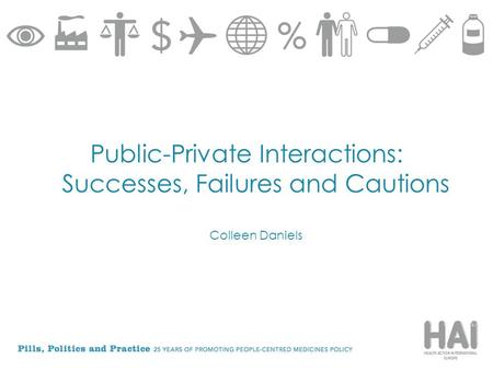 Public-Private Interactions: Successes, Failures and Cautions Colleen Daniels.