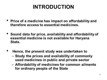 1 INTRODUCTION Price of a medicine has impact on affordability and therefore access to essential medicines. Sound data for price, availability and affordability.