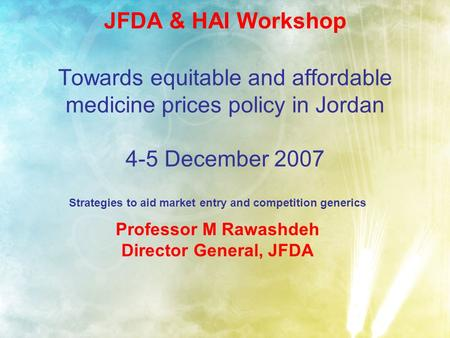 JFDA & HAI Workshop Towards equitable and affordable medicine prices policy in Jordan 4-5 December 2007 Strategies to aid market entry and competition.