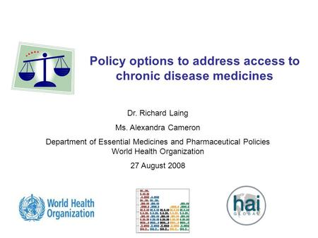 1 Policy options to address access to chronic disease medicines Dr. Richard Laing Ms. Alexandra Cameron Department of Essential Medicines and Pharmaceutical.