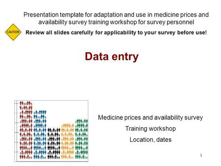 1 Data entry Presentation template for adaptation and use in medicine prices and availability survey training workshop for survey personnel Review all.