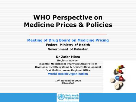 Essential Medicines & Pharmaceutical Policies DHS/EMRO WHO Perspective on Medicine Prices & Policies Meeting of Drug Board on Medicine Pricing Federal.