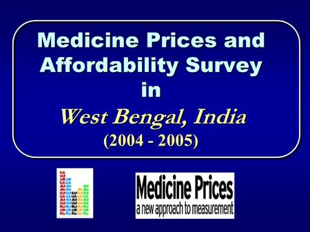 Medicine Prices and Affordability Survey in West Bengal, India (2004 - 2005)