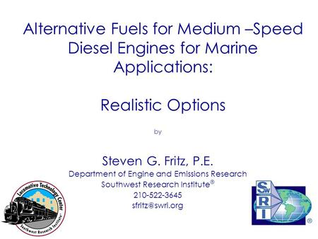 Alternative Fuels for Medium –Speed Diesel Engines for Marine Applications: Realistic Options by Steven G. Fritz, P.E. Department of Engine and Emissions.