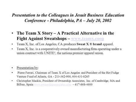 Presentation to the Colleagues in Jesuit Business Education Conference - Philadelphia, PA – July 20, 2002 The Team X Story – A Practical Alternative in.