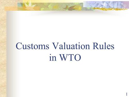 1 Customs Valuation Rules in WTO. 2 GATT Article VII Value for customs purposes of imported merchandise should be based on its actual value or of like.
