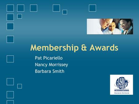 Membership & Awards Pat Picariello Nancy Morrissey Barbara Smith.