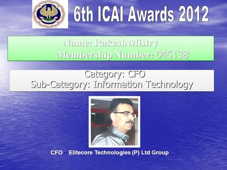 Name: Rakesh Mistry Membership Number: 045138 Category: CFO Category: CFO Sub-Category: Information Technology Category: CFO Category: CFO Sub-Category: