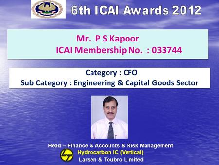 Mr. P S Kapoor ICAI Membership No. : 033744 Category : CFO Sub Category : Engineering & Capital Goods Sector Category : CFO Sub Category : Engineering.
