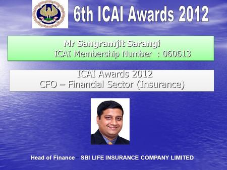 Mr Sangramjit Sarangi ICAI Membership Number : 060613 Mr Sangramjit Sarangi ICAI Membership Number : 060613 ICAI Awards 2012 ICAI Awards 2012 CFO – Financial.
