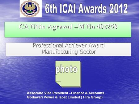 CA Nitin Agrawal –M No 402258 Professional Achiever Award Manufacturing Sector Professional Achiever Award Manufacturing Sector Associate Vice President.