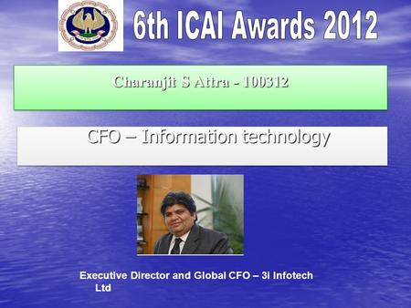 Charanjit S Attra - 100312 CFO – Information technology CFO – Information technology Executive Director and Global CFO – 3i Infotech Ltd.