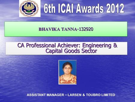 BHAVIKA TANNA -132920 CA Professional Achiever: Engineering & Capital Goods Sector CA Professional Achiever: Engineering & Capital Goods Sector ASSISTANT.