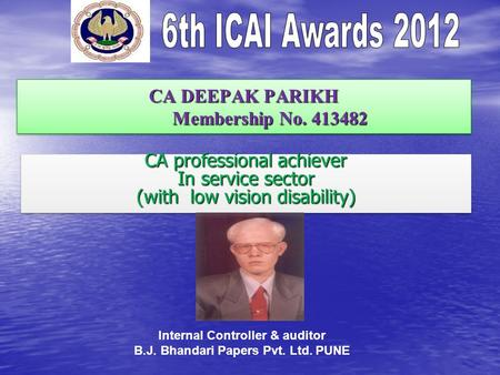 CA DEEPAK PARIKH Membership No. 413482 CA professional achiever In service sector (with low vision disability) CA professional achiever In service sector.