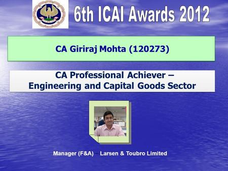 CA Giriraj Mohta (120273) CA Professional Achiever – Engineering and Capital Goods Sector CA Professional Achiever – Engineering and Capital Goods Sector.