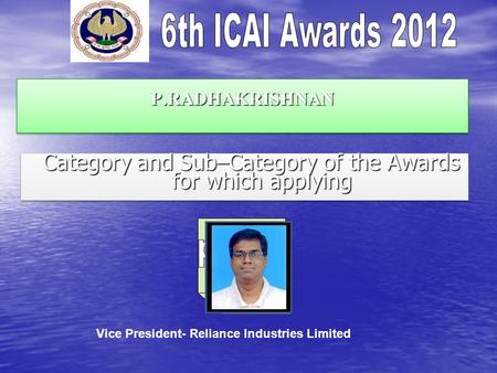 P.RADHAKRISHNANP.RADHAKRISHNAN Category and Sub–Category of the Awards for which applying Category and Sub–Category of the Awards for which applying Vice.