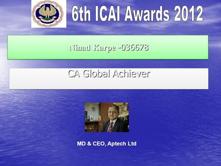 Ninad Karpe -036678 Ninad Karpe -036678 CA Global Achiever MD & CEO, Aptech Ltd.