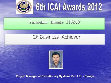 Yashodhar Bhinde - 116868 CA Business Achiever CA Business Achiever Project Manager at Evolutionary Systems Pvt. Ltd. - Evosys.