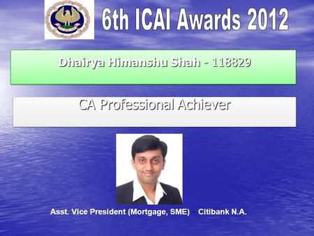 Dhairya Himanshu Shah - 118829 Dhairya Himanshu Shah - 118829 CA Professional Achiever Asst. Vice President (Mortgage, SME) – Citibank N.A.