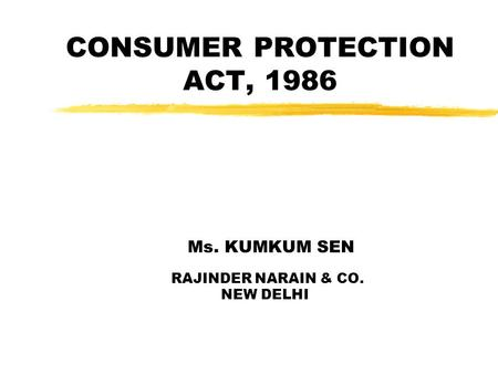 CONSUMER PROTECTION ACT, 1986 Ms. KUMKUM SEN RAJINDER NARAIN & CO. NEW DELHI.
