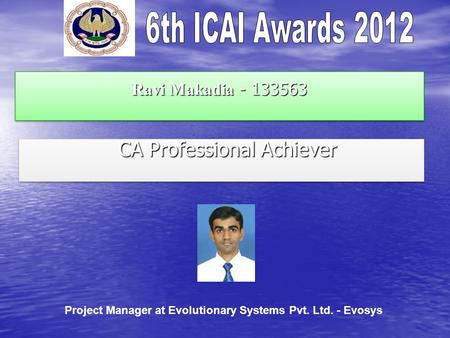 Ravi Makadia - 133563 CA Professional Achiever CA Professional Achiever Project Manager at Evolutionary Systems Pvt. Ltd. - Evosys.