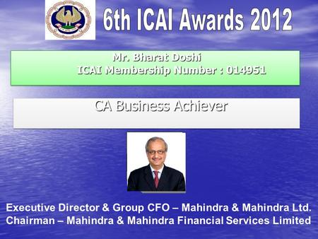 Mr. Bharat Doshi ICAI Membership Number : 014951 Mr. Bharat Doshi ICAI Membership Number : 014951 CA Business Achiever CA Business Achiever Executive Director.