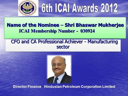 Name of the Nominee – Shri Bhaswar Mukherjee ICAI Membership Number - 030924 Name of the Nominee – Shri Bhaswar Mukherjee ICAI Membership Number - 030924.
