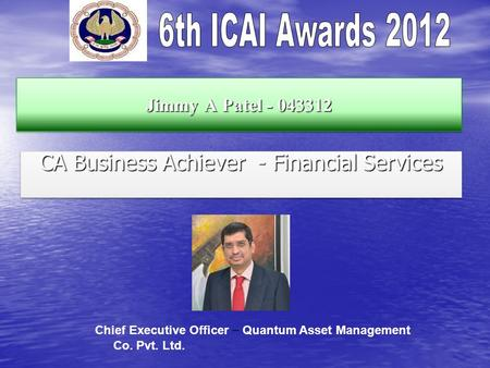 Jimmy A Patel - 043312 CA Business Achiever - Financial Services Chief Executive Officer – Quantum Asset Management Co. Pvt. Ltd.