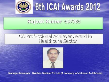 Rajesh Kumar -507985 Rajesh Kumar -507985 CA Professional Achiever Award in Healthcare Sector CA Professional Achiever Award in Healthcare Sector Manager.