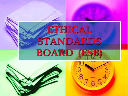 ETHICAL STANDARDS BOARD (ESB). 2 CODE OF ETHICS The mission statement of ESB :- The mission statement of ESB :- To work towards evolving a dynamic and.