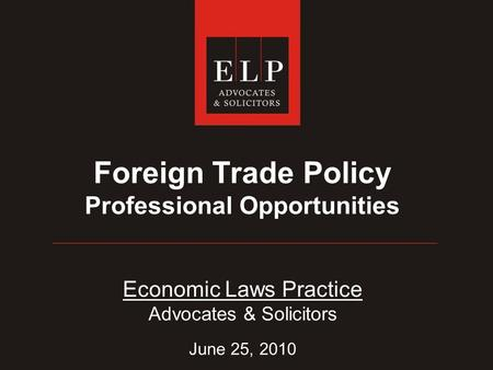 Foreign Trade Policy Professional Opportunities Economic Laws Practice Advocates & Solicitors June 25, 2010.