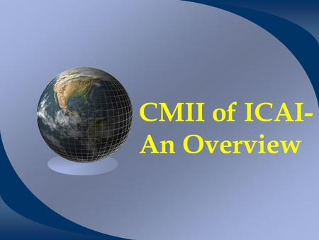 CMII of ICAI- An Overview. The Institute of Chartered Accountants of India Established by an Act of Indian Parliament.
