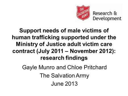 Support needs of male victims of human trafficking supported under the Ministry of Justice adult victim care contract (July 2011 – November 2012): research.