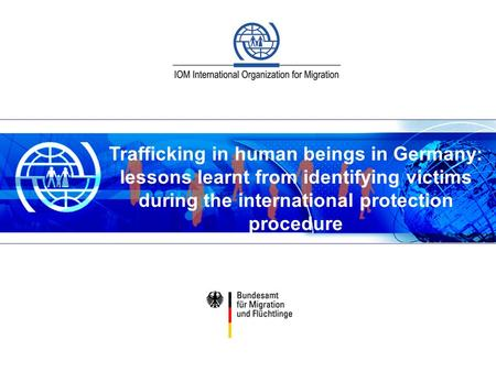 Trafficking in human beings in Germany: lessons learnt from identifying victims during the international protection procedure 1.