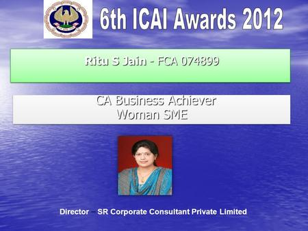 Ritu S Jain - FCA 074899 Ritu S Jain - FCA 074899 CA Business Achiever CA Business Achiever Woman SME CA Business Achiever CA Business Achiever Woman SME.