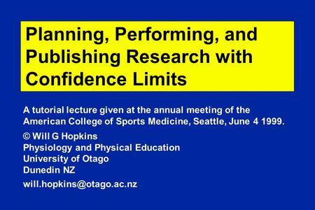 Planning, Performing, and Publishing Research with Confidence Limits A tutorial lecture given at the annual meeting of the American College of Sports Medicine,