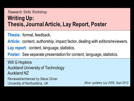 Will G Hopkins Auckland University of Technology Auckland NZ Reviewed/enhanced by Steve Olivier University of Northumbria, UK Writing Up: Thesis, Journal.
