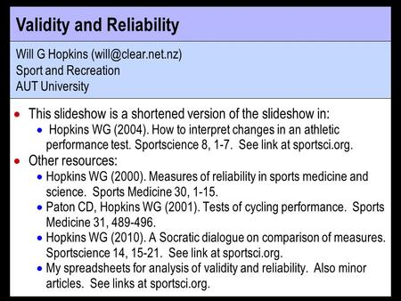 Validity and Reliability Will G Hopkins Sport and Recreation AUT University This slideshow is a shortened version of the slideshow.