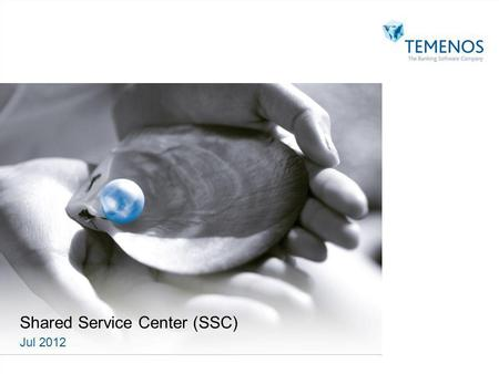 Shared Service Center (SSC) Jul 2012. 222 No of Employees: India – 167 Romania - 52 1.Contract Management 2.Non-English entities transitioned to Romania.