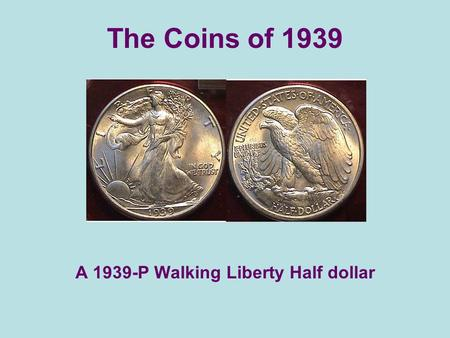 The Coins of 1939 A 1939-P Walking Liberty Half dollar.