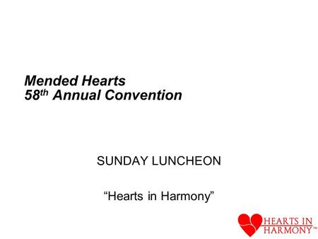 Mended Hearts 58 th Annual Convention SUNDAY LUNCHEON Hearts in Harmony.
